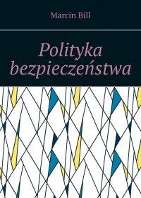 Polityka bezpieczeństwa - Marcin Bill - ebook