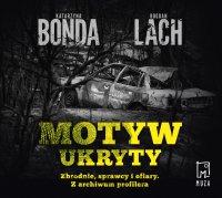 Motyw ukryty. Zbrodnie, sprawcy i ofiary. Z archiwum profilera - Katarzyna Bonda - audiobook