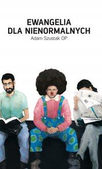 Ewangelia dla nienormalnych - Adam Szustak OP - ebook