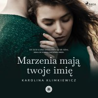 Marzenia mają Twoje imię - Karolina Klimkiewicz - audiobook