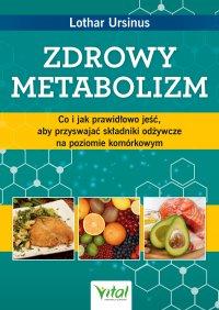 Zdrowy metabolizm. Co i jak prawidłowo jeść, aby przyswajać składniki odżywcze na poziomie komórkowym - Lothar Ursinus - ebook
