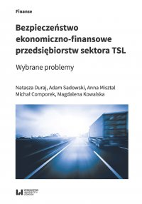 Bezpieczeństwo ekonomiczno-finansowe przedsiębiorstw sektora TSL. Wybrane problemy - Natasza Duraj - ebook