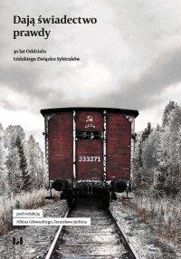 Dają świadectwo prawdy. 30 lat Oddziału Łódzkiego Związku Sybiraków - Albin Głowacki - ebook