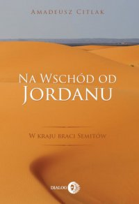 Na wschód od Jordanu. W kraju braci Semitów - Citlak Amadeusz - ebook