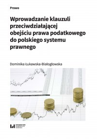 Wprowadzanie klauzuli przeciwdziałającej obejściu prawa podatkowego do polskiego systemu prawnego - Dominika Łukawska-Białogłowska - ebook