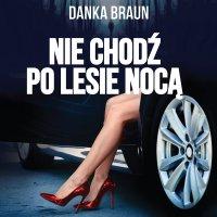 Nie chodź po lesie nocą - Danka Braun - audiobook