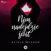 Nim nadejdzie świt - Alicja Wlazło - audiobook