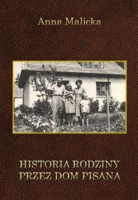 Historia rodziny przez dom pisana - Anna Malicka - ebook