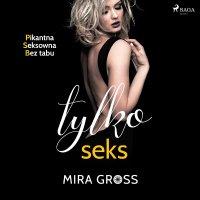 Tylko seks - Mira Gross - audiobook