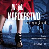 """""""W"""" jak morderstwo - Katarzyna Gacek - audiobook"""