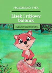 Lisek iróżowy balonik - Małgorzata Tyka - ebook