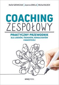 Coaching zespołowy. Praktyczny przewodnik dla liderów, trenerów, konsultantów i nauczycieli - Rafał Szewczak - ebook