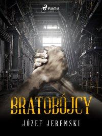 Bratobójcy - Józef Jeremski - ebook