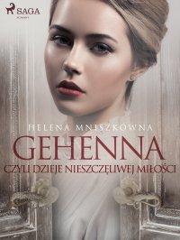 Gehenna czyli dzieje nieszczęliwej miłości - Helena Mniszkówna - ebook