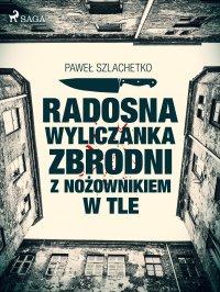 Radosna wyliczanka zbrodni z nożownikiem w tle - Paweł Szlachetko - ebook