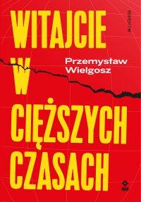 Witajcie w cięższych czasach - Przemysław Wielgosz - ebook