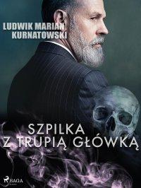 Szpilka z trupią główką - Ludwik Marian Kurnatowski - ebook