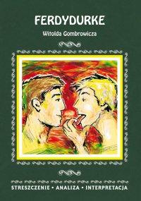 Ferdydurke Witolda Gombrowicza. Streszczenie, analiza, interpretacja - Anna Mądry - ebook