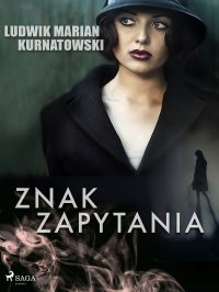 Znak zapytania - Ludwik Marian Kurnatowski - ebook