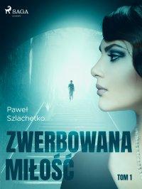 Zwerbowana miłość - Paweł Szlachetko - ebook