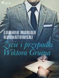 Życie i przygody Wiktora Gruena - Ludwik Marian Kurnatowski - ebook