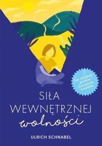 Siła wewnętrznej wolności - Ulrich Schnabel - ebook
