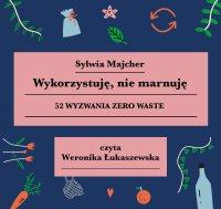Wykorzystuję, nie marnuję - Sylwia Majcher - audiobook
