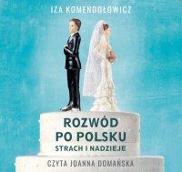 Rozwód po polsku. Strach i nadzieje - Izabela Komendołowicz - audiobook