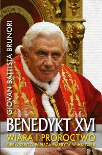 Benedykt XVI. Wiara i proroctwo pierwszego Papieża emeryta w historii - Giovan Battista Brunori - ebook