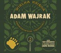 Wielka księga prawdziwych tropicieli - Adam Wajrak - audiobook
