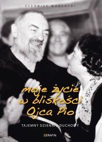Moje życie w bliskości Ojca Pio. Tajemny dziennik duchowy - Cleonice Morcaldi - ebook