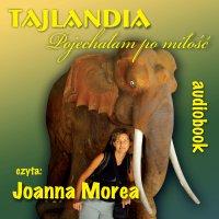 Tajlandia. Pojechałam po miłość - Joanna Morea - audiobook