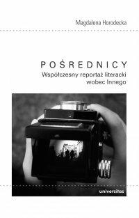 Pośrednicy. Współczesny reportaż literacki wobec Innego - Magdalena Horodecka - ebook