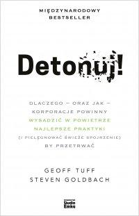 Detonuj! Dlaczego - oraz jak - korporacje powinny wysadzić w powietrze najlepsze praktyki (i pielęgnować świeże spojrzenie), by przetrwać - Geoff Tuff - ebook