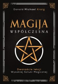 Magija współczesna. Dwanaście lekcji wysokiej sztuki magicznej - Donald Michael Kraig - ebook