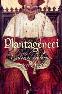 Plantageneci. Waleczni królowie, twórcy Anglii - Dan Jones - ebook