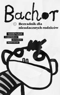 Bachor. Bezradnik dla nieudacznych rodziców - Dominika Węcławek - ebook