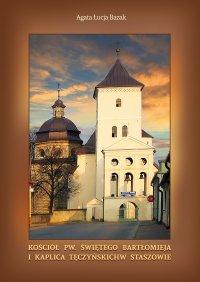 Kościół pw. świętego Bartłomieja i kaplica Tęczyńskich w Staszowie - Agata Łucja Bazak - ebook