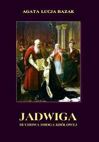 Jadwiga. Duchowa droga królowej - Agata Łucja Bazak - ebook