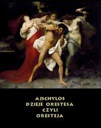 Dzieje Orestesa, czyli Oresteja - Ajschylos - ebook
