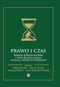 Prawo i czas. Księga Jubileuszowa z okazji 80-lecia urodzin Profesora Adama Lityńskiego - Opracowanie zbiorowe - ebook