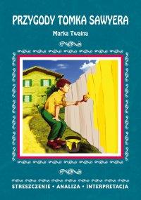 Przygody Tomka Sawyera Marka Twaina. Streszczenie, analiza, interpretacja - Danuta Anusiak - ebook