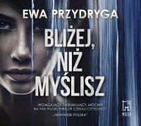 Bliżej, niż myślisz - Ewa Przydryga - audiobook