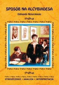 Sposób na Alcybiadesa Edmunda Niziurskiego. Streszczenie, analiza, interpretacja - Justyna Kubryn - ebook