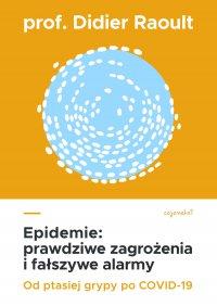 Epidemie: prawdziwe zagrożenia i fałszywe alarmy. Od ptasiej grypy po COVID-19 - prof. Didier Raoult - ebook