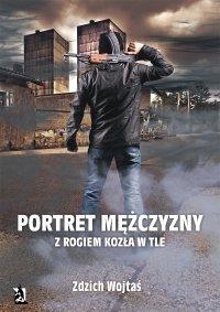 Portret mężczyzny z rogiem kozła w tle - Zdzich Wojtaś - ebook