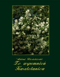 Ze wspomnień Kasztelanica - Antoni Biesiekierski - ebook