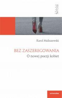 Bez zaszeregowania. O nowej poezji kobiet - Karol Maliszewski - ebook