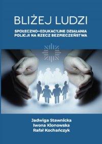 Bliżej ludzi. Społeczno - edukacyjne działania Policji na rzecz bezpieczeństwa - Jadwiga Stawnicka - ebook