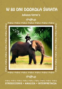 W 80 dni dookoła świata Juliusza Verne'a. Streszczenie, analiza, interpretacja - Anna Milewska - ebook